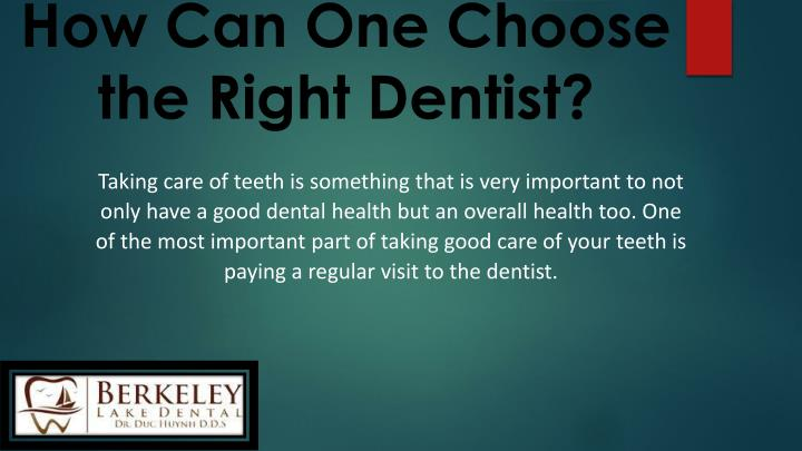 How can one choose the right dentist