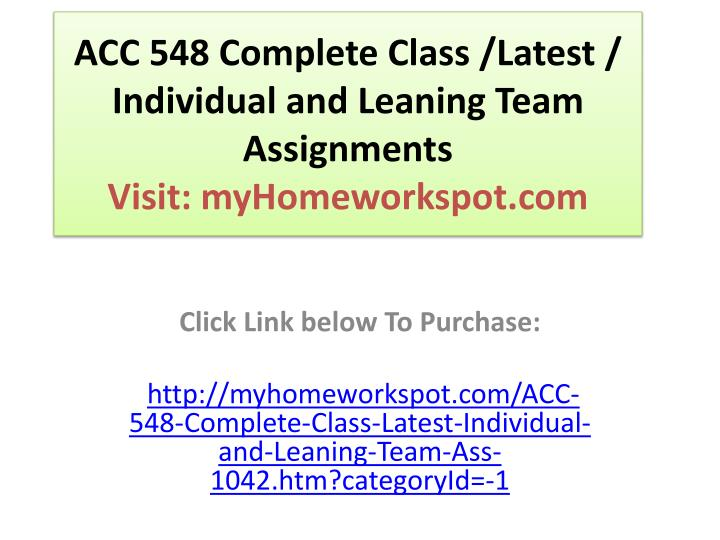 Acc 548 complete class latest individual and leaning team assignments visit myhomeworkspot com