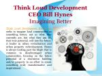 think loud development ceo bill hynes imagining better