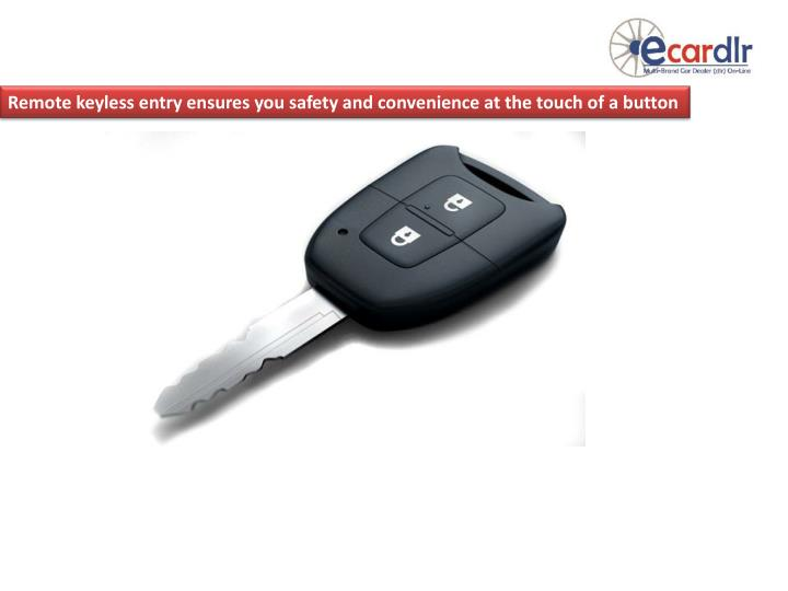Remote keyless entry ensures you safety and convenience at the touch of a button