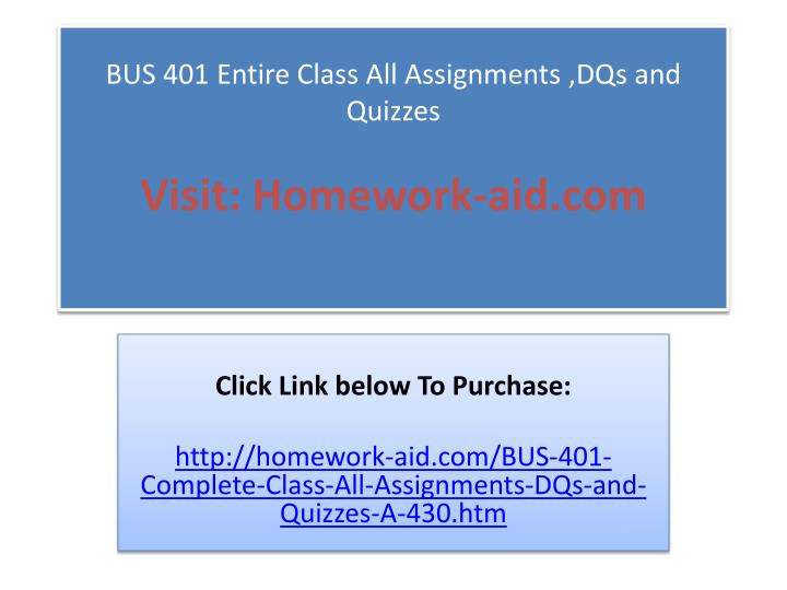 Bus 401 entire class all assignments dqs and quizzes visit homework aid com