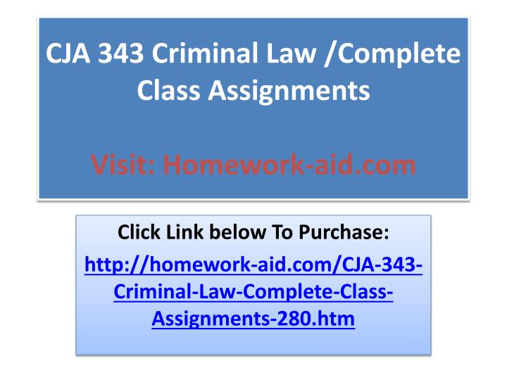 Cja 343 criminal law complete class assignments visit homework aid com