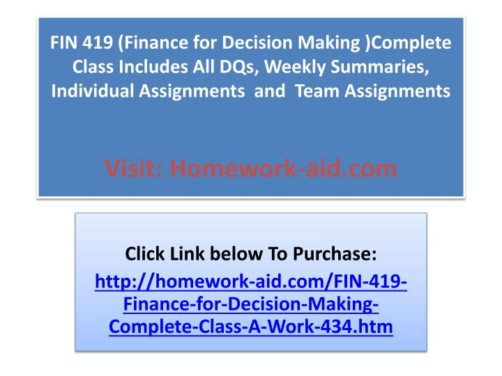 FIN 419 (Finance for Decision Making )Complete Class Includes All DQs, Weekly Summaries, Individual ...