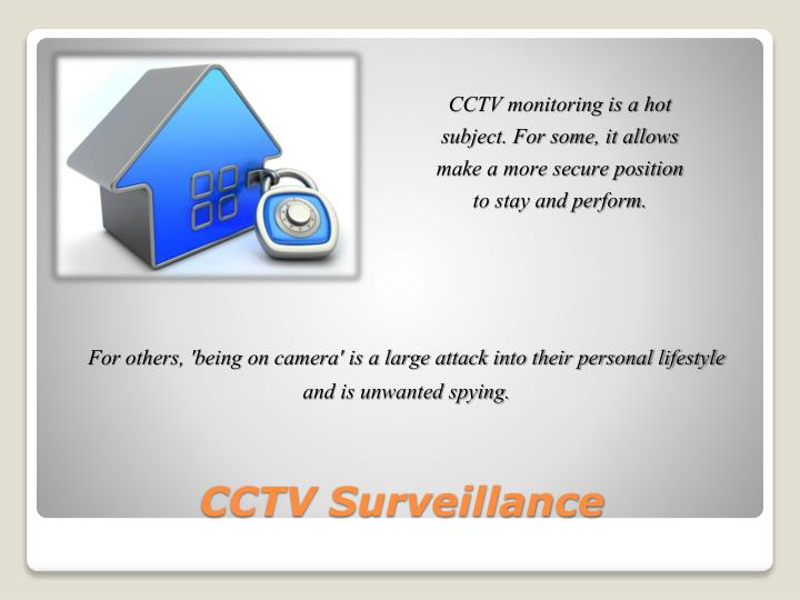 CCTV monitoring is a hot subject. For some, it allows make a more secure position to stay and perform