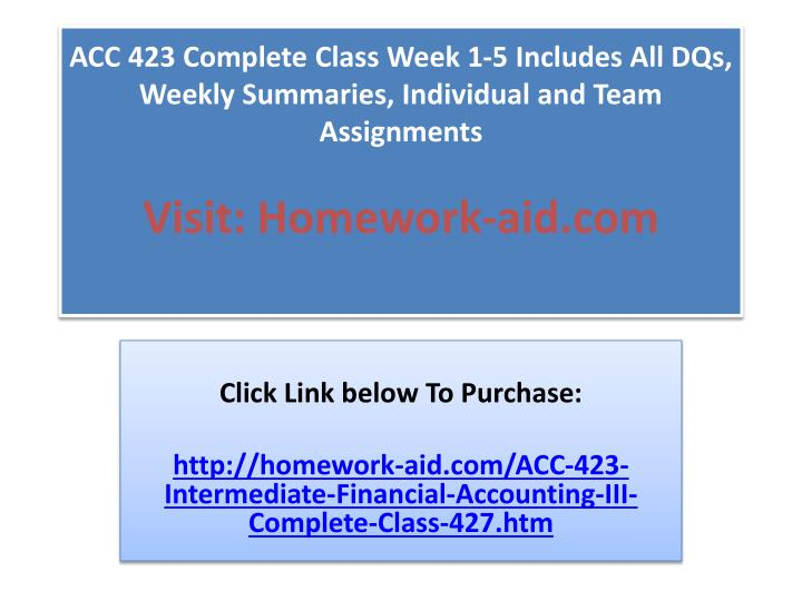 ACC 423 Complete Class Week 1-5 Includes All DQs, Weekly Summaries, Individual and Team Assignments