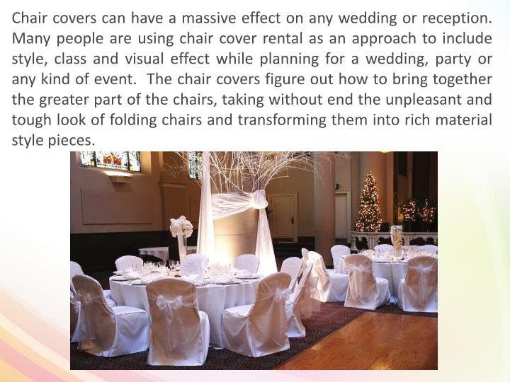 Chair covers can have a massive effect on any wedding or reception. Many people are using chair cove...