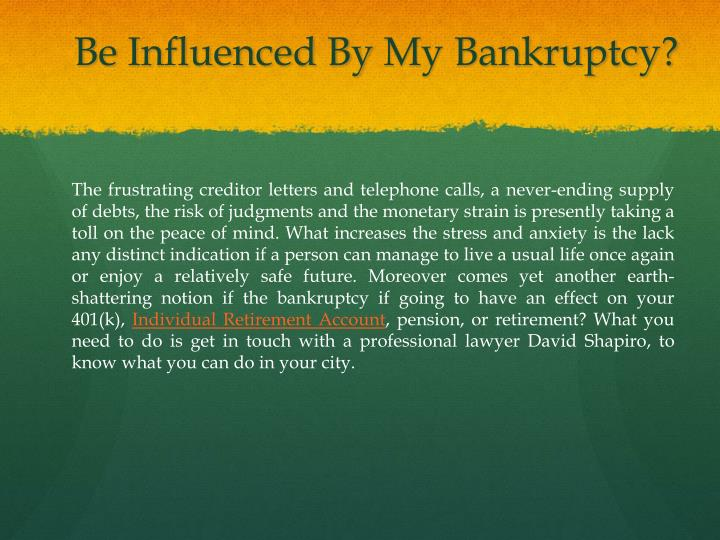 Be influenced by my bankruptcy