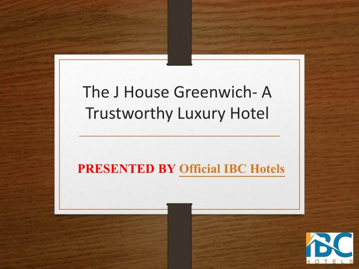The j house greenwich a trustworthy luxury hotel