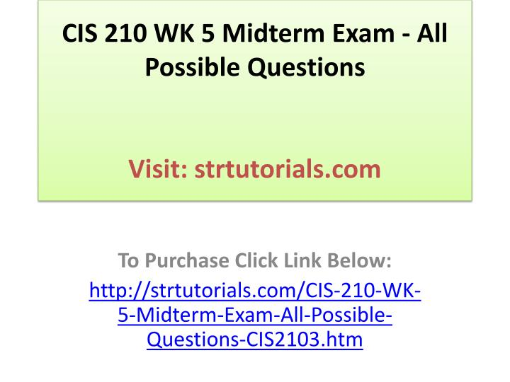 Cis 210 wk 5 midterm exam all possible questions visit strtutorials com