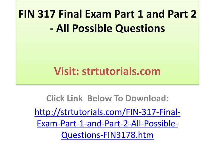 Fin 317 final exam part 1 and part 2 all possible questions visit strtutorials com