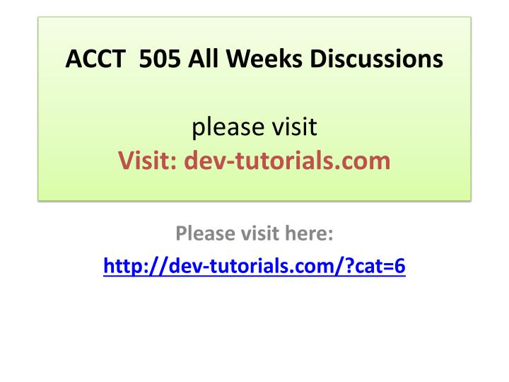 Acct 505 all weeks discussions please visit visit dev tutorials com