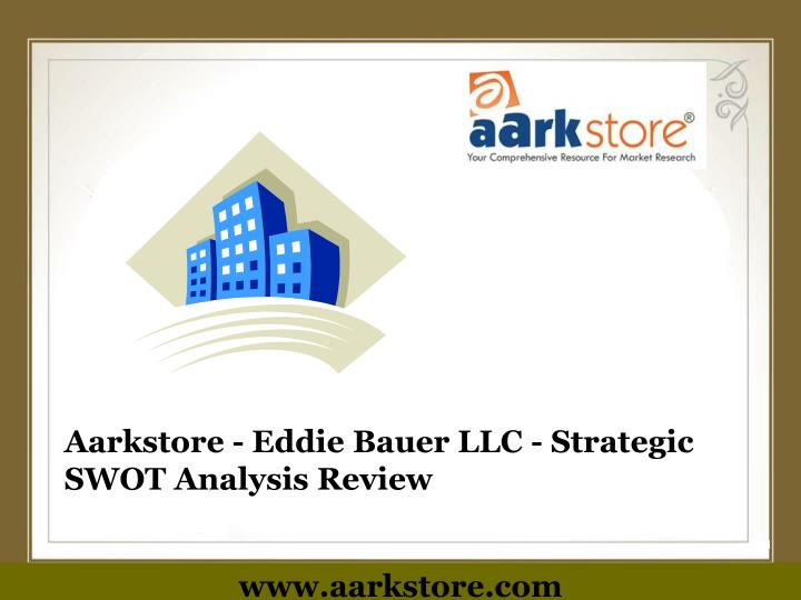 Aarkstore eddie bauer llc strategic swot analysis review