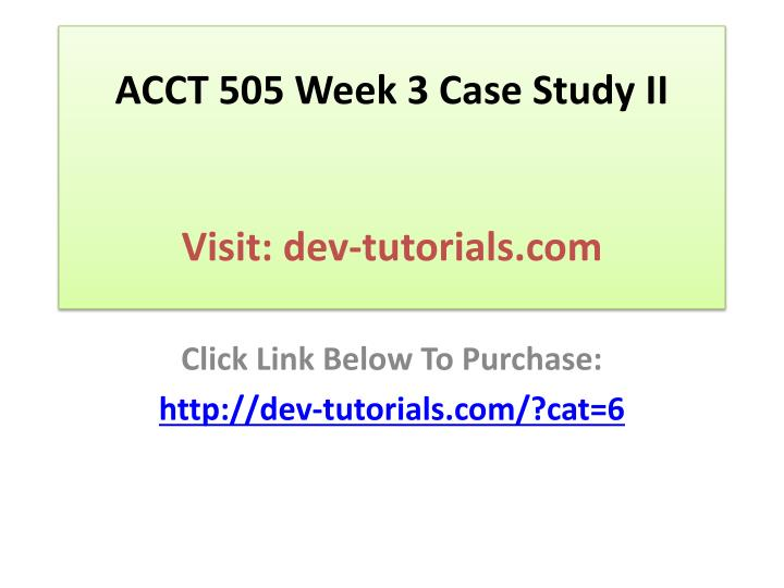 Acct 505 week 3 case study ii visit dev tutorials com