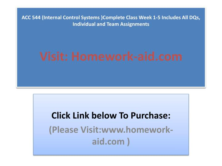 ACC 544 (Internal Control Systems )Complete Class Week 1-5 Includes All DQs, Individual and Team Ass...