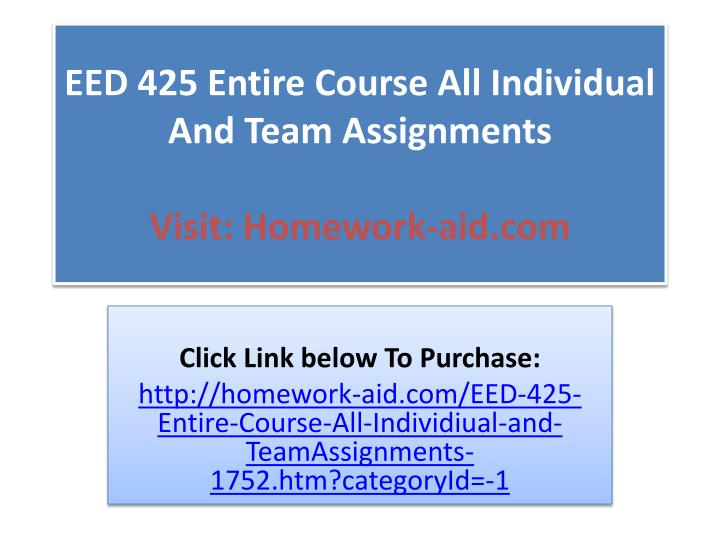 Eed 425 entire course all individual and team assignments visit homework aid com