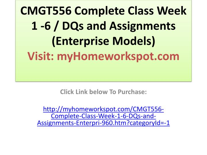 Cmgt556 complete class week 1 6 dqs and assignments enterprise models visit myhomeworkspot com