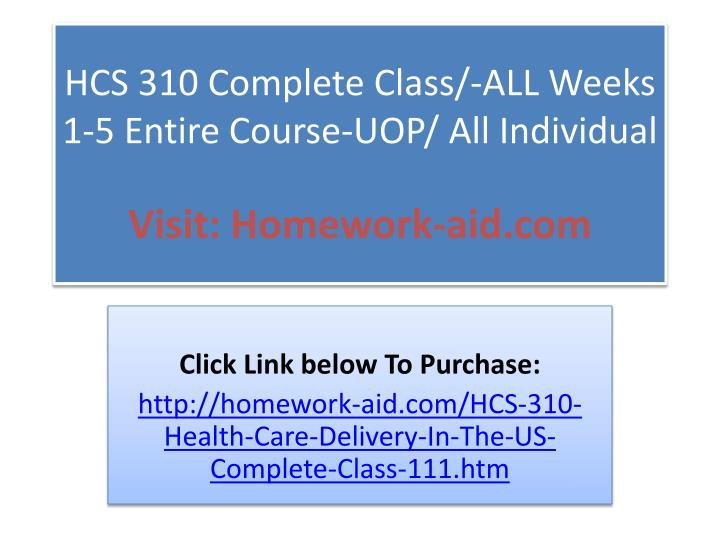 HCS 310 Complete Class/-ALL Weeks 1-5 Entire Course-UOP/ All Individual