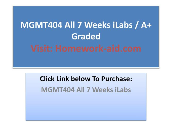 Mgmt404 all 7 weeks ilabs a graded visit homework aid com