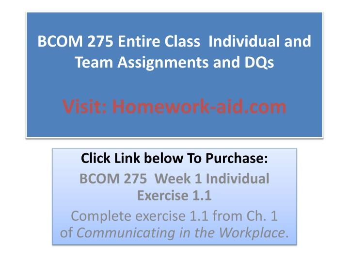 Bcom 275 entire class individual and team assignments and dqs visit homework aid com
