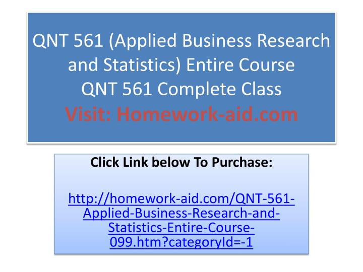 QNT 561 (Applied Business Research and Statistics) Entire Course