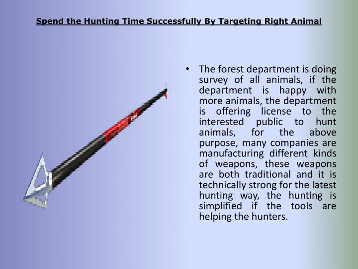 Spend the hunting time successfully by targeting right animal