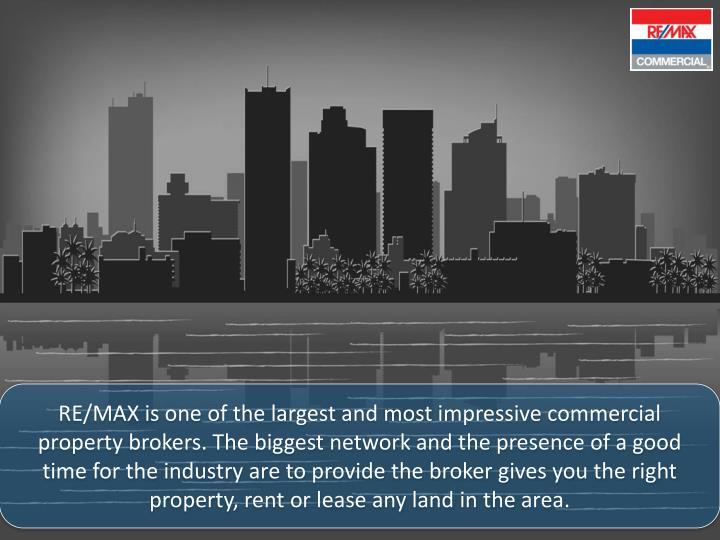 RE/MAX is one of the largest and most impressive commercial property brokers. The biggest network an...