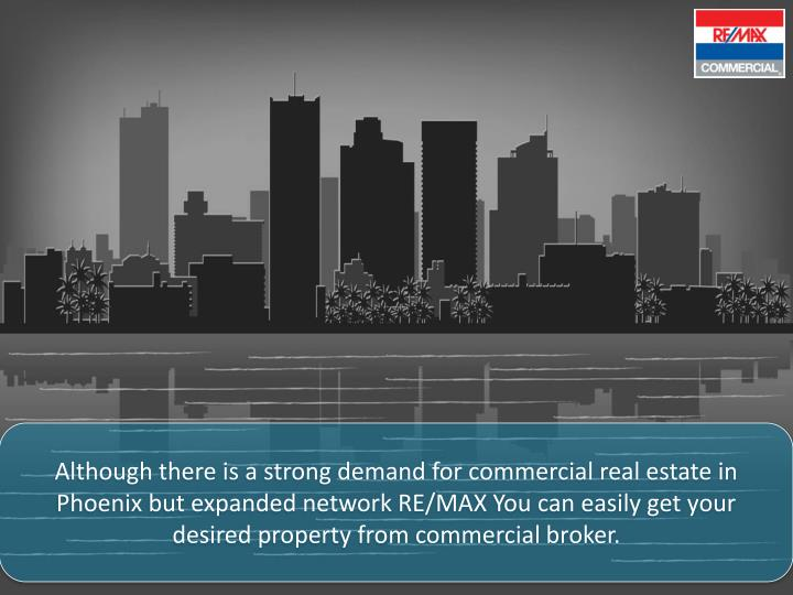 Although there is a strong demand for commercial real estate in Phoenix but expanded network RE/MAX You can easily get your desired property from commercial broker.