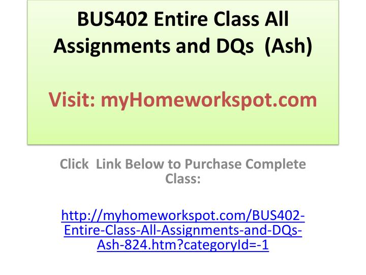 BUS402 Entire Class All Assignments and DQs (Ash)