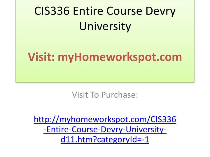 Cis336 entire course devry university visit myhomeworkspot com