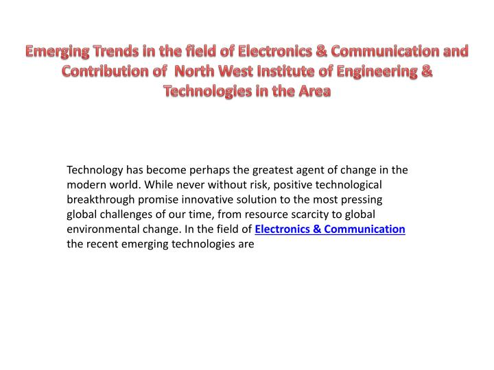Emerging Trends in the field of Electronics & Communication and Contribution of  North West Institut...