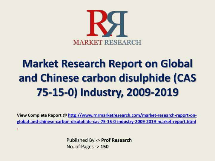 Market research report on global and chinese carbon disulphide cas 75 15 0 industry 2009 2019