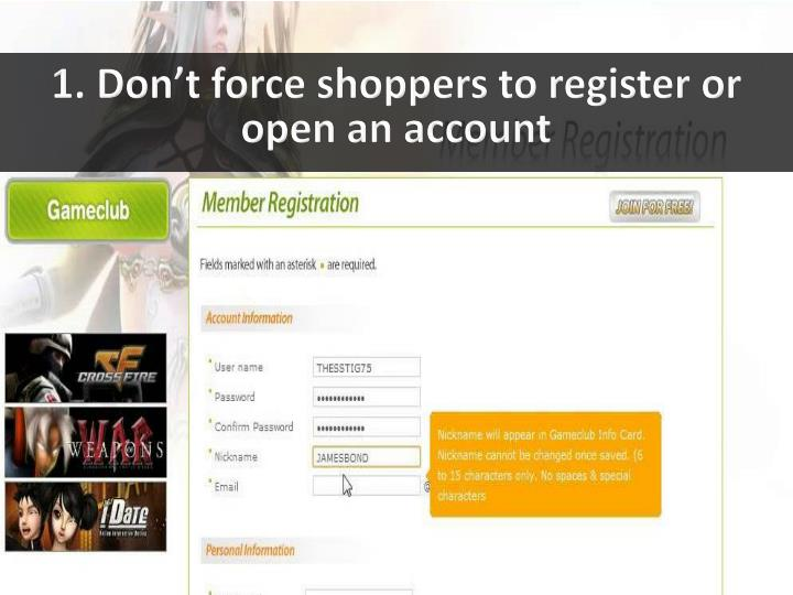 1. Don't force shoppers to register or open an account