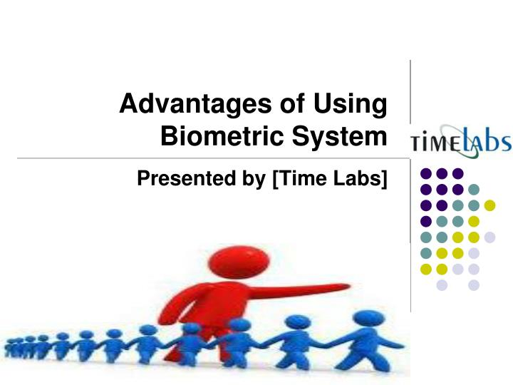 Advantages of using biometric s ystem