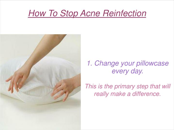 1 change your pillowcase every day this is the primary step that will really make a difference