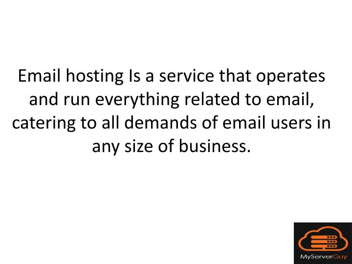 Email hosting Is a service that operates and run everything related to email, catering to all demands of email users in any size of business.
