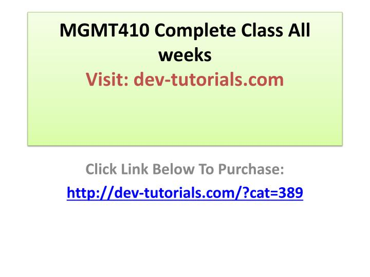 Mgmt410 complete class all weeks visit dev tutorials com