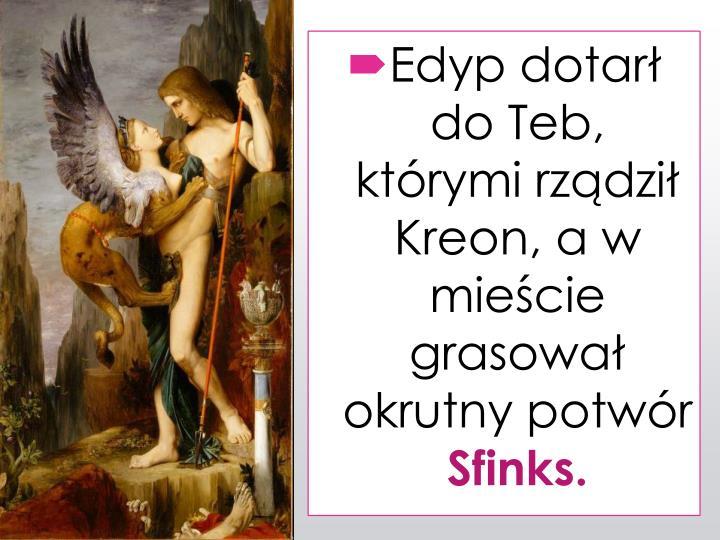 Edyp dotar do Teb, ktrymi rzdzi Kreon, a w miecie grasowa okrutny potwr