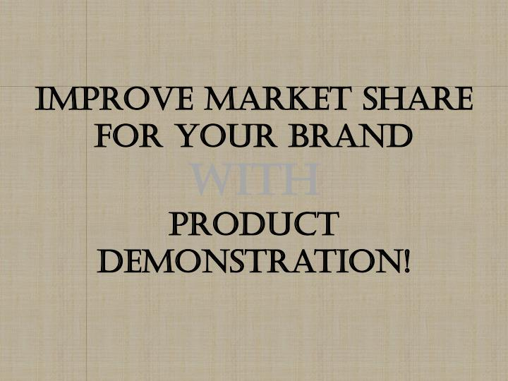 Improve market share for your brand