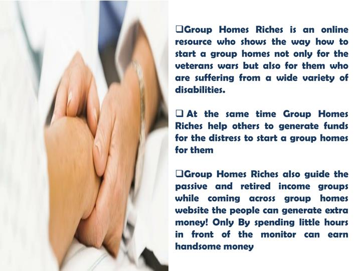 Group Homes Riches is an online resource who shows the way how to start a group homes not only for the veterans wars but also for them who are suffering from a wide variety of disabilities.