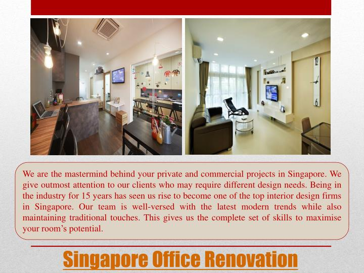 We are the mastermind behind your private and commercial projects in Singapore. We give outmost attention to our clients who may require different design needs. Being in the industry for 15 years has seen us rise to become one of the top interior design firms in Singapore. Our team is well-versed with the latest modern trends while also maintaining traditional touches. This gives us the complete set of skills to