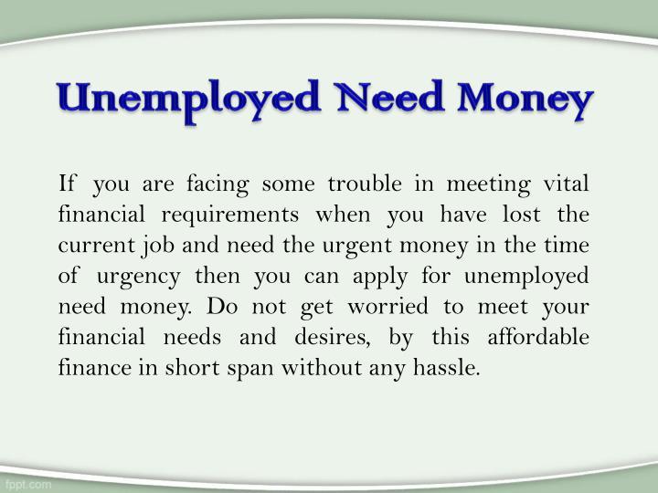 Unemployed Need Money