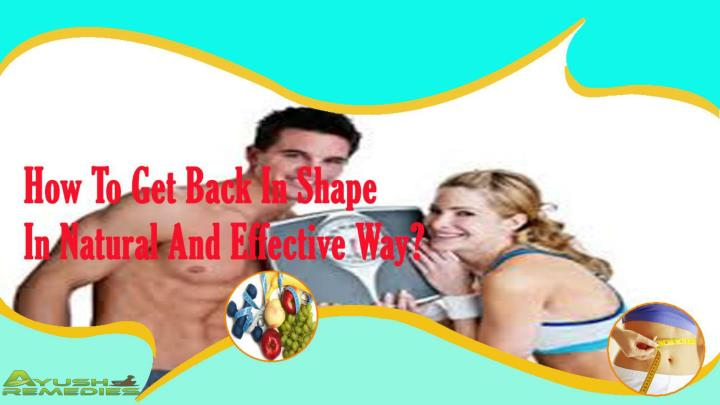 How to get back in shape in natural and effective way
