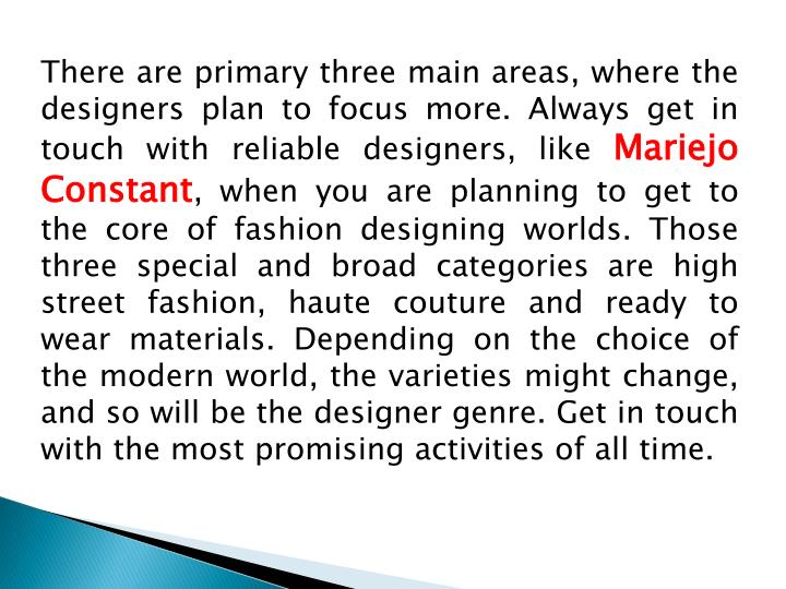 There are primary three main areas, where the designers plan to focus more. Always get in touch with reliable designers, like