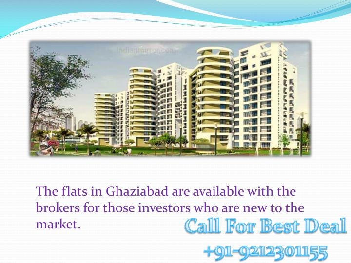 The flats in Ghaziabad are available with the brokers for those investors who are new to the market.