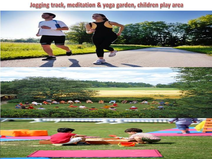 Jogging track, meditation & yoga garden, children play area