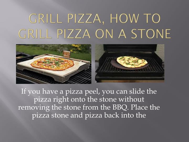 grill pizza, how to grill pizza on a stone
