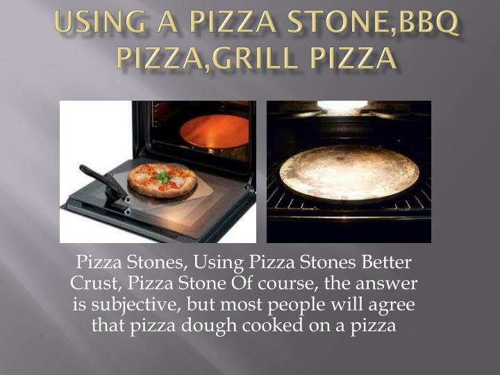 Using a pizza stone bbq pizza grill pizza