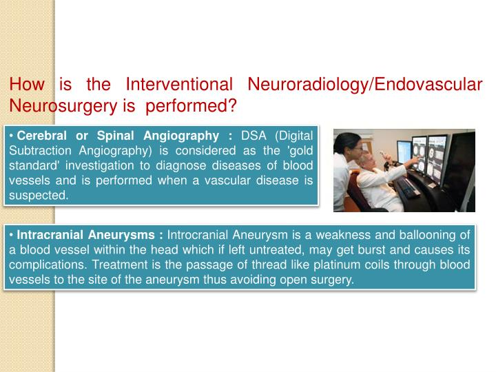 How is the Interventional Neuroradiology/Endovascular Neurosurgery is  performed?