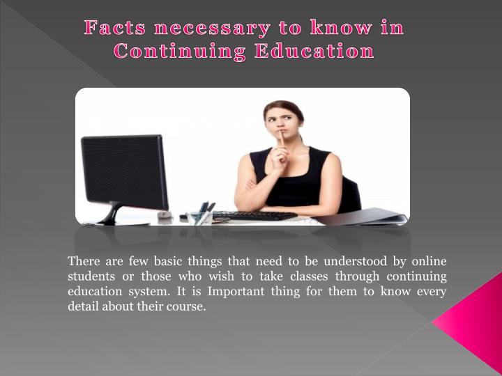 Facts necessary to know in Continuing Education