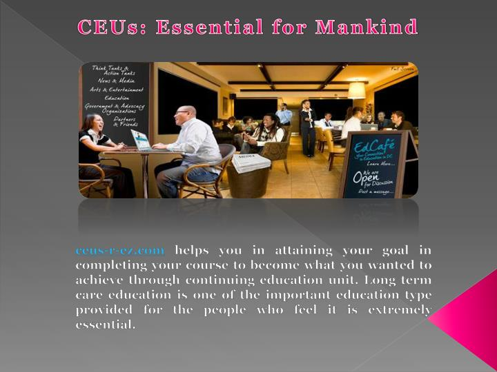CEUs: Essential for Mankind